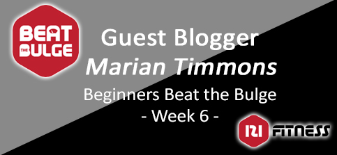 BEGINNERS BEAT THE BULGE GUEST BLOG – WEEK 6